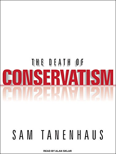 The Death of Conservatism: Tanenhaus, Sam