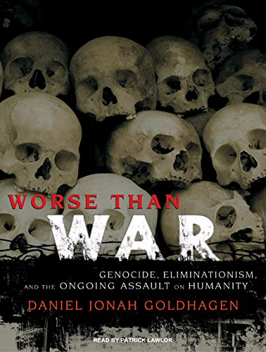 Worse Than War: Genocide, Eliminationism, and the Ongoing Assault on Humanity (140016432X) by Daniel Jonah Goldhagen