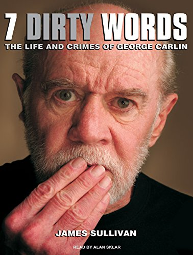 9781400164691: Seven Dirty Words: The Life and Crimes of George Carlin