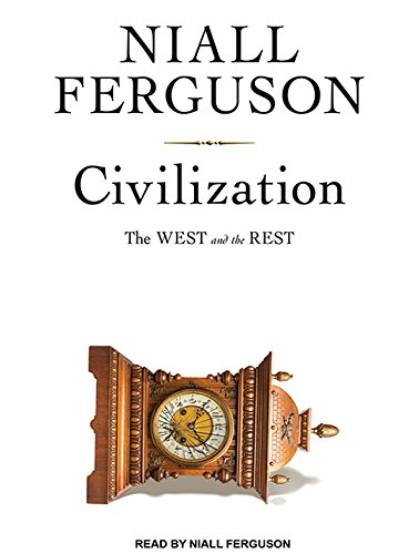 Civilization: The West and the Rest: Ferguson, Niall