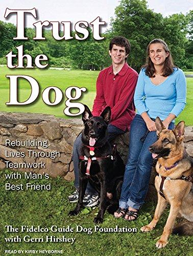 9781400165063: Trust the Dog: Rebuilding Lives Through Teamwork with Man's Best Friend
