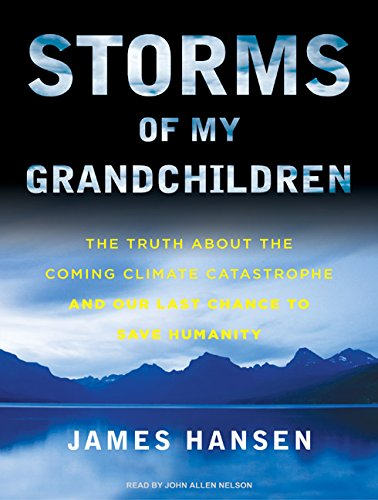 9781400165247: Storms of My Grandchildren: The Truth about the Coming Climate Catastrophe and Our Last Chance to Save Humanity