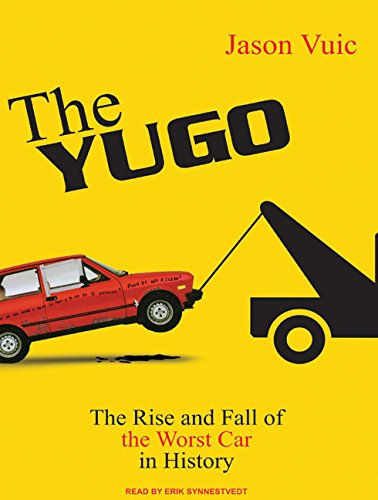 9781400165964: The Yugo: The Rise and Fall of the Worst Car in History