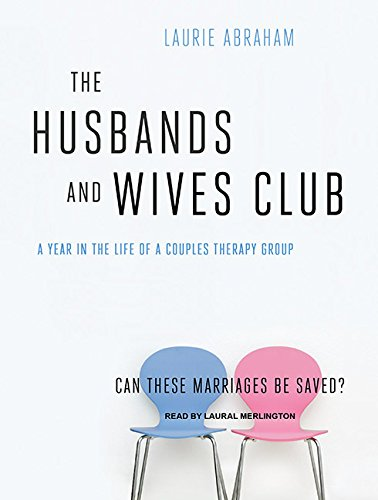 The Husbands and Wives Club: A Year in the Life of a Couples Therapy Group: Laurie Abraham