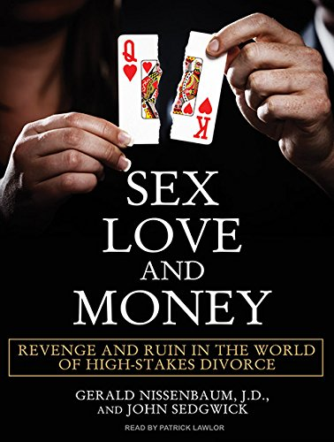 9781400166411: Sex, Love, and Money: Revenge and Ruin in the World of High-Stakes Divorce
