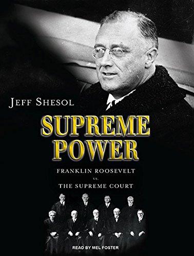 Supreme Power: Franklin Roosevelt vs. the Supreme Court: Shesol, Jeff