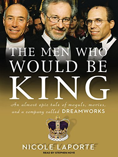9781400166473: The Men Who Would Be King: An Almost Epic Tale of Moguls, Movies, and a Company Called DreamWorks
