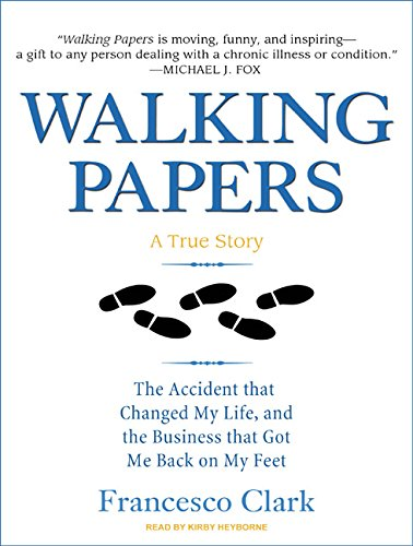 Walking Papers: The Accident that Changed My Life, and the Business that Got Me Back on My Feet: ...
