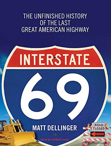 9781400167920: Interstate 69: The Unfinished History of the Last Great American Highway