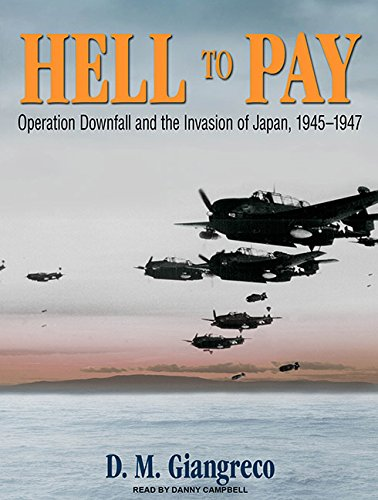 9781400169085: Hell to Pay: Operation Downfall and the Invasion of Japan, 1945-1947