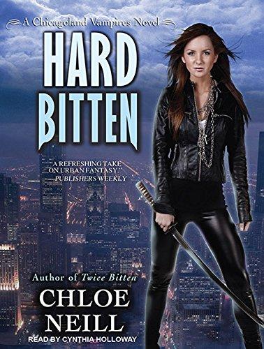 Hard Bitten (Chicagoland Vampires, Book 5): Neill, Chloe