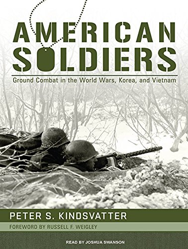 American Soldiers: Ground Combat in the World Wars, Korea, and Vietnam: Kindsvatter, Peter S.