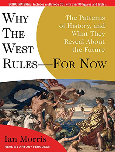 9781400169986: Why the West Rules---for Now: The Patterns of History, and What They Reveal About the Future