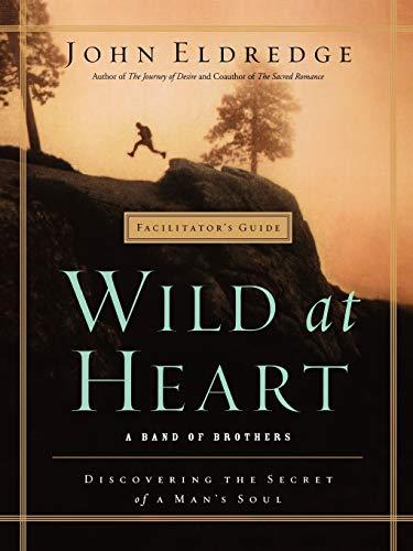 9781400200771: Wild At Heart Facilitator's Guide