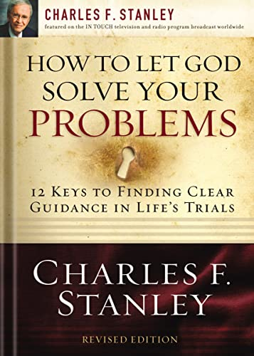 9781400200955: How to Let God Solve Your Problems: 12 Keys for Finding Clear Guidance in Life's Trials