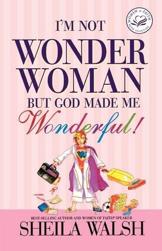 9781400202003: I'm Not Wonder Woman But God Made Me Wonderful! (Women of Faith (Thomas Nelson))