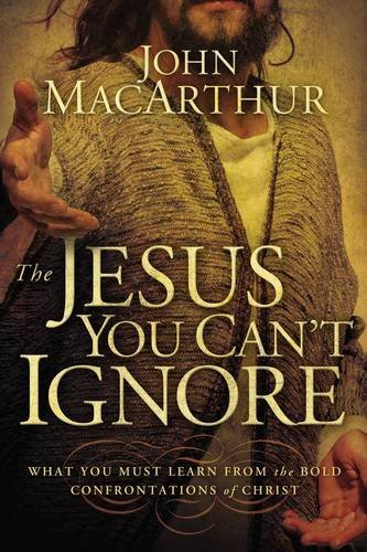 9781400202065: The Jesus You Can't Ignore: What You Must Learn from the Bold Confrontations of Christ