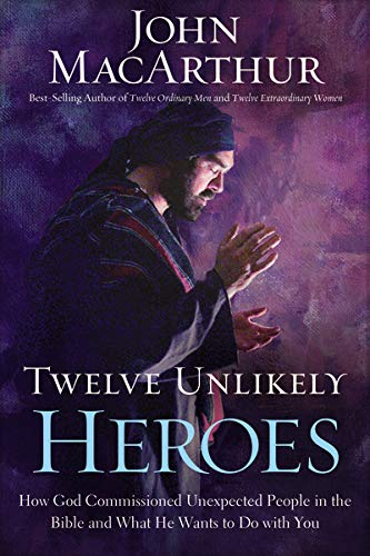 9781400202089: Twelve Unlikely Heroes: How God Commissioned Unexpected People in the Bible and What He Wants to Do with You