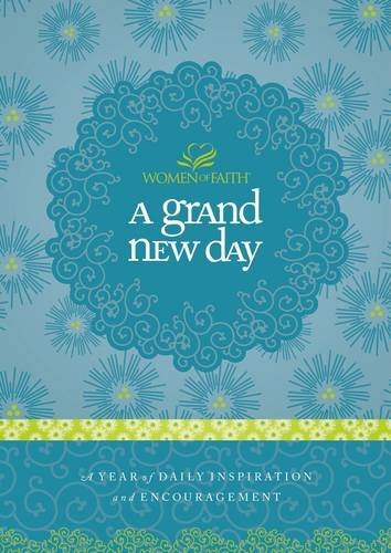 9781400202300: A Grand New Day: A Year of Daily Inspiration and Encouragement (Women of Faith (Thomas Nelson))