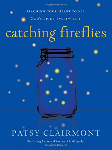 9781400202386: Catching Fireflies: Teaching Your Heart to See God's Light Everywhere