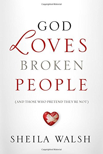 9781400202454: God Loves Broken People: And Those Who Pretend They're Not