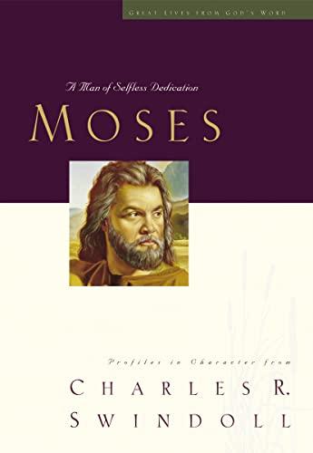 9781400202492: Moses: A Man of Selfless Dedication (Great Lives)
