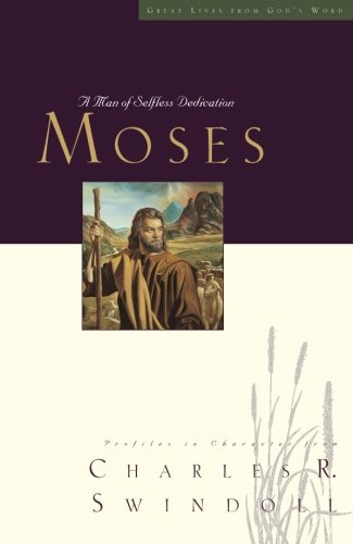 9781400202492: Moses: A Man of Selfless Dedication (Great Lives)