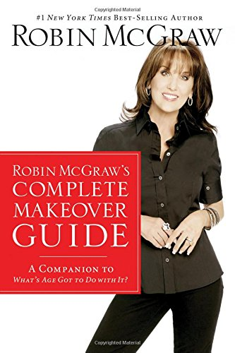9781400202515: Robin McGraw's Complete Makeover Guide: A Companion to What's Age Got to Do with It?