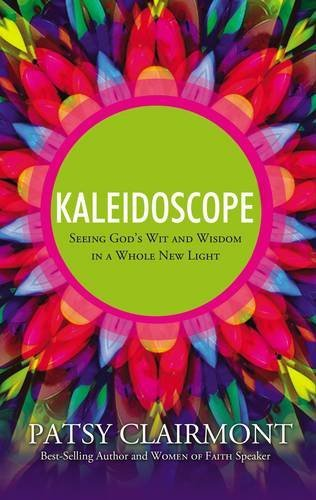 Kaleidoscope: Seeing God's Wit and Wisdom in a Whole New Light (1400202701) by Patsy Clairmont
