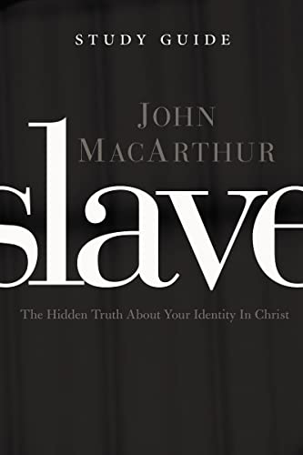Slave the Study Guide: The Hidden Truth About Your Identity in Christ (9781400202911) by John F. MacArthur