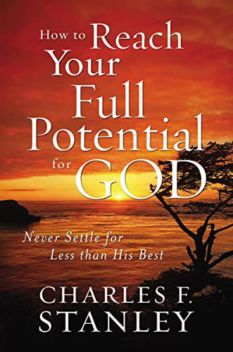 9781400202928: How to Reach Your Full Potential for God: Never Settle for Less than His Best