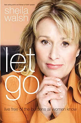 9781400203024: Let Go: Live Free of the Burdens All Women Know