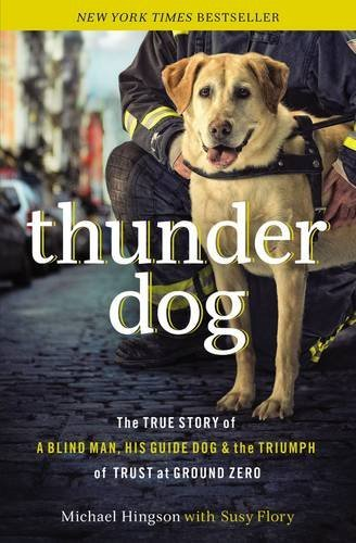 9781400203048: Thunder Dog: The True Story of a Blind Man, His Guide Dog, and the Triumph of Trust at Ground Zero