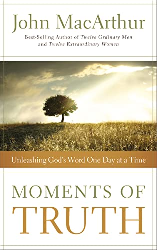 Moments of Truth: Unleashing God's Word One Day at a Time (1400203716) by MacArthur, John F.