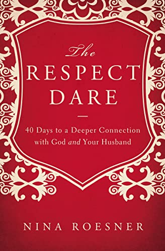 9781400204472: The Respect Dare: 40 Days to a Deeper Connection with God and Your Husband