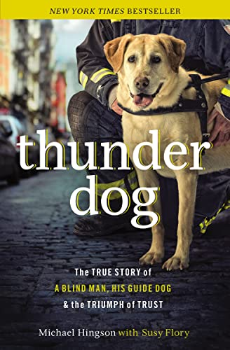 9781400204724: Thunder Dog: The True Story of a Blind Man, His Guide Dog, and the Triumph of Trust