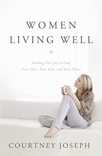9781400204946: Women Living Well: Find Your Joy in God, Your Man, Your Kids, and Your Home