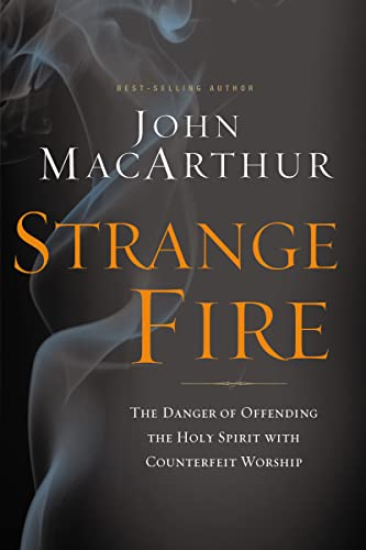 9781400205172: Strange Fire: The Danger of Offending the Holy Spirit with Counterfeit Worship