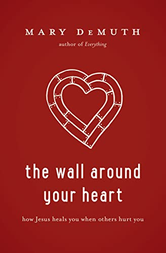 9781400205219: The Wall Around Your Heart: How Jesus Heals You When Others Hurt You
