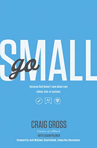 Go Small: Because God Doesn't Care About Your Status, Size, or Success: Gross, Craig