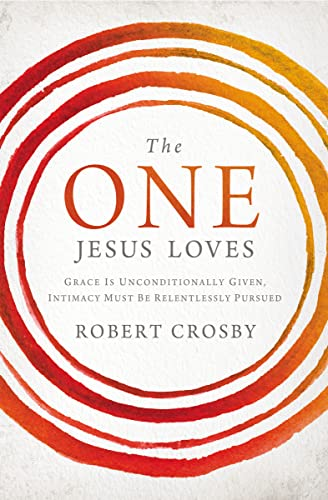9781400205776: The One Jesus Loves: Grace Is Unconditionally Given, Intimacy Must Be Relentlessly Pursued