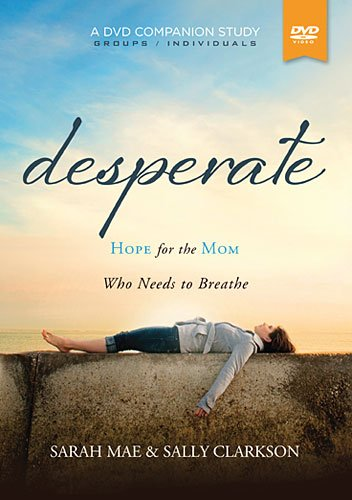 9781400205899: Desperate, a DVD Companion Study: Hope for the Mom Who Needs to Breathe