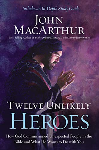 9781400206117: Twelve Unlikely Heroes: How God Commissioned Unexpected People in the Bible and What He Wants to Do with You