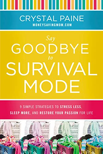 9781400206469: Say Goodbye to Survival Mode: 9 Simple Strategies to Stress Less, Sleep More, and Restore Your Passion for Life