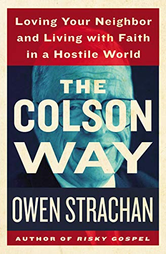 9781400206643: The Colson Way: Loving Your Neighbor and Living with Faith in a Hostile World