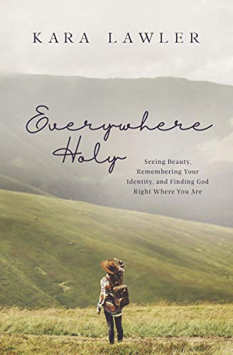 Book Cover: Everywhere Holy: Seeing Beauty, Remembering Your Identity, and Finding God Right Where You Are