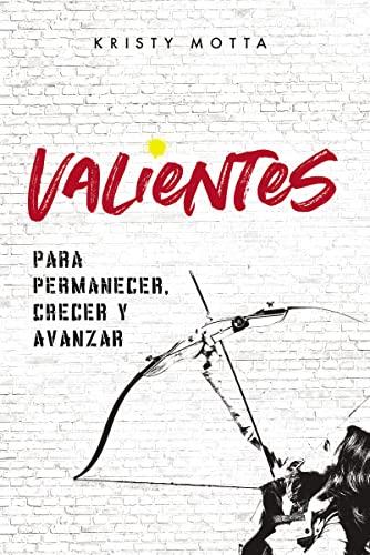 VALIENTES PARA PERMANECER CRECER  Y AVAN