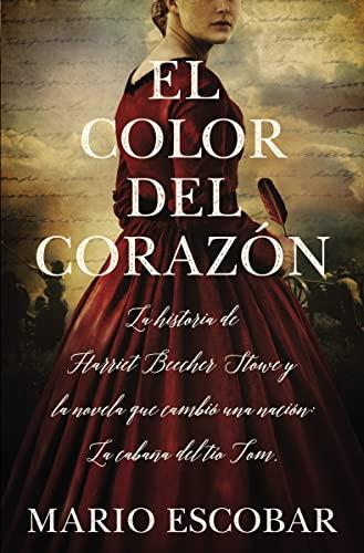 9781400218677: El Color del Corazón: La Historia de Harriet Beecher Stowe Y La Novela Que Cambió Una Nación: La Cabaña del Tío Tom