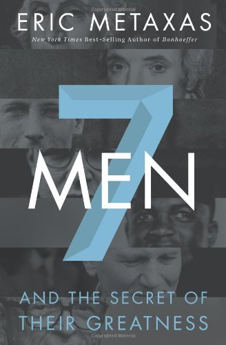 Seven Men (and the secrets of their: Eric Metaxas