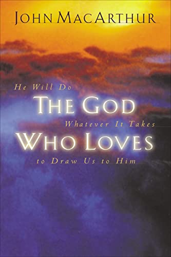 The God Who Loves: He Will Do Whatever It Takes To Draw Us To Him (1400277949) by John F. MacArthur